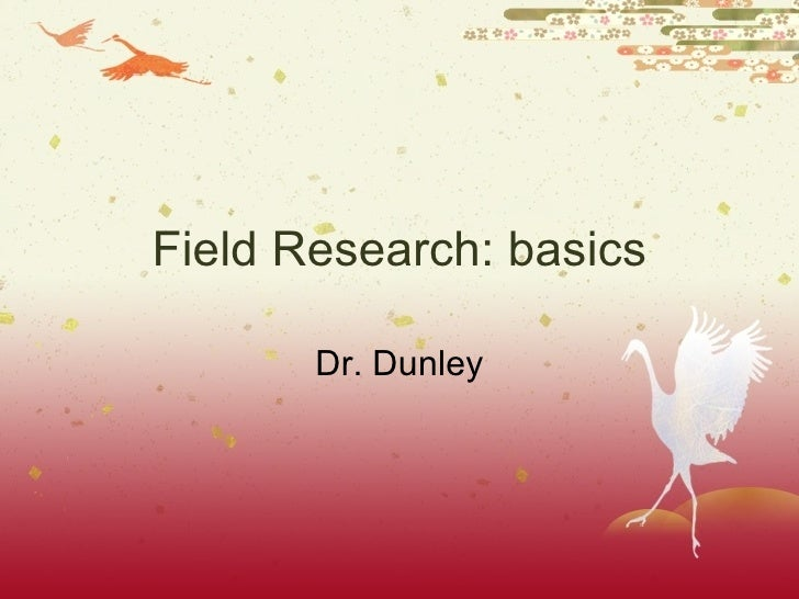 Field Research: basics Dr. Dunley