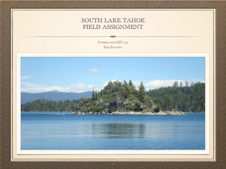 SOUTH LAKE TAHOEFIELD ASSIGNMENT    Summer 2012 GEL 103       Erin Escotto             1