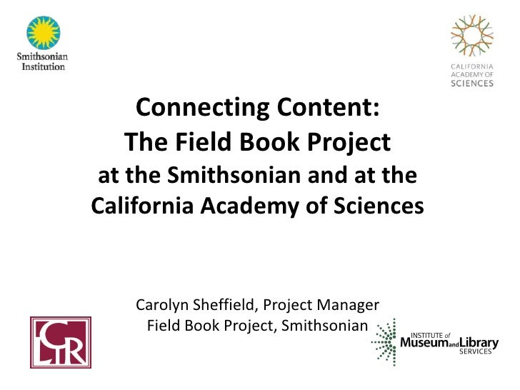 Connecting Content:  The Field Book Project at the Smithsonian and at theCalifornia Academy of Sciences    Carolyn Sheffie...