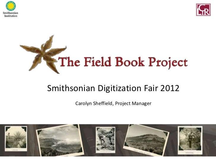 Smithsonian Digitization Fair 2012       Carolyn Sheffield, Project Manager