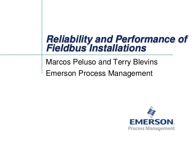 Reliability and Performance of Fieldbus Installations Marcos Peluso and Terry Blevins Emerson Process Management