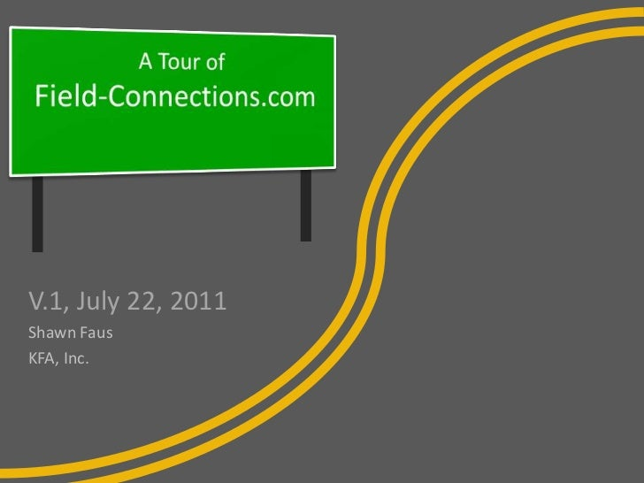 A Tour of Field-Connections.com<br />V.1, July 22, 2011<br />Shawn Faus <br />KFA, Inc.<br />