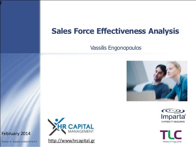F  Sales Force Effectiveness Analysis Vassilis Engonopoulos  February 2014 Partner of Imparta Limited UK & TLC  http://www...