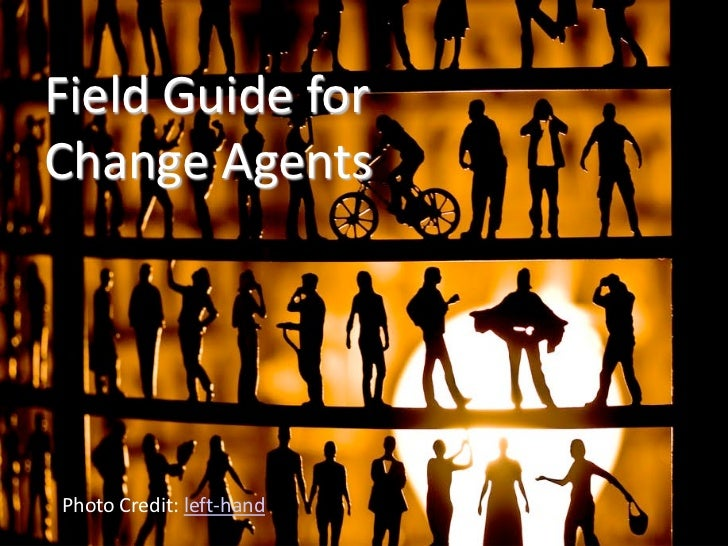 Field Guide for Change Agents     Photo Credit: left-hand