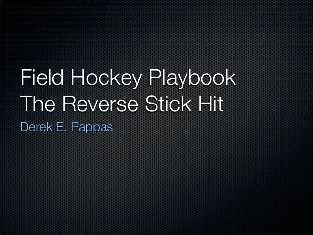 Field Hockey PlaybookThe Reverse Stick HitDerek E. Pappas