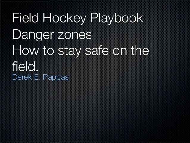 Field Hockey PlaybookDanger zonesHow to stay safe on thefield.Derek E. Pappas