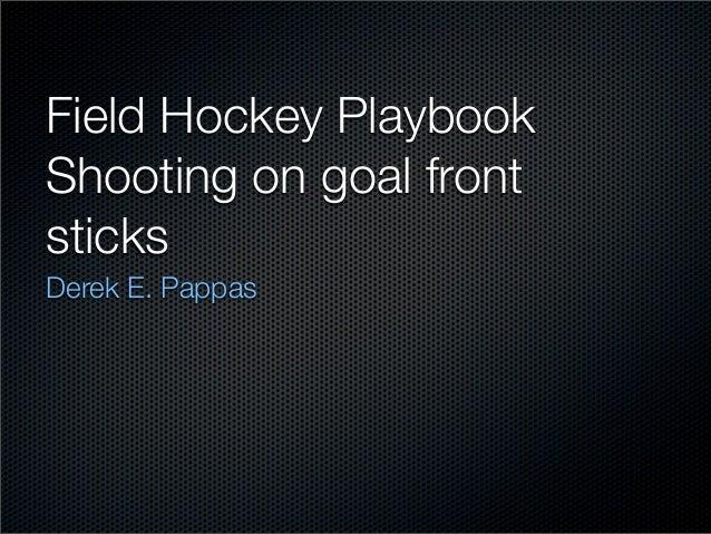 Field Hockey PlaybookShooting on goal frontsticksDerek E. Pappas