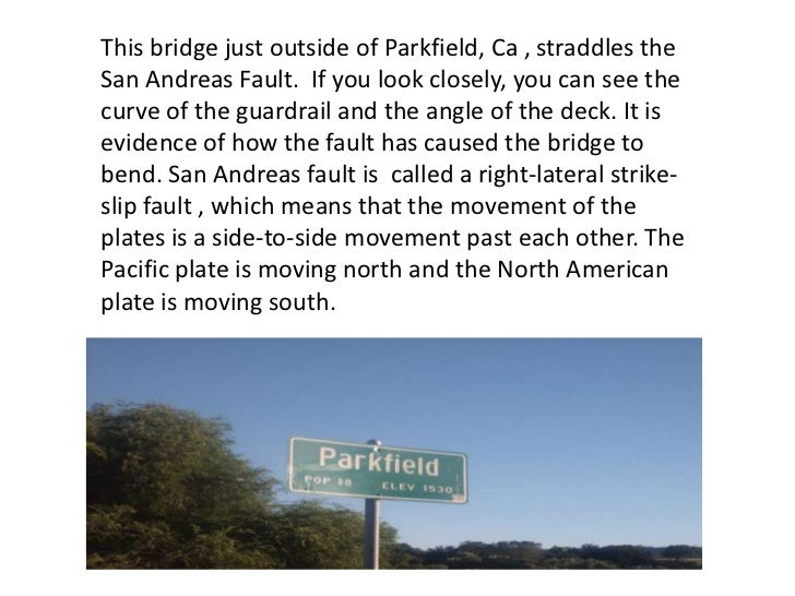 This bridge just outside of Parkfield, Ca , straddles the San Andreas Fault.  If you look closely, you can see the curve o...