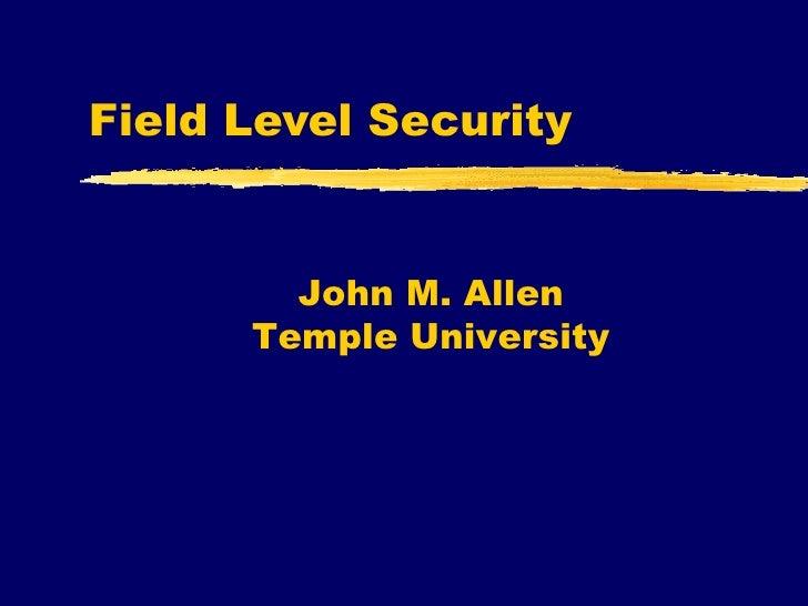 Field Level Security John M. Allen Temple University