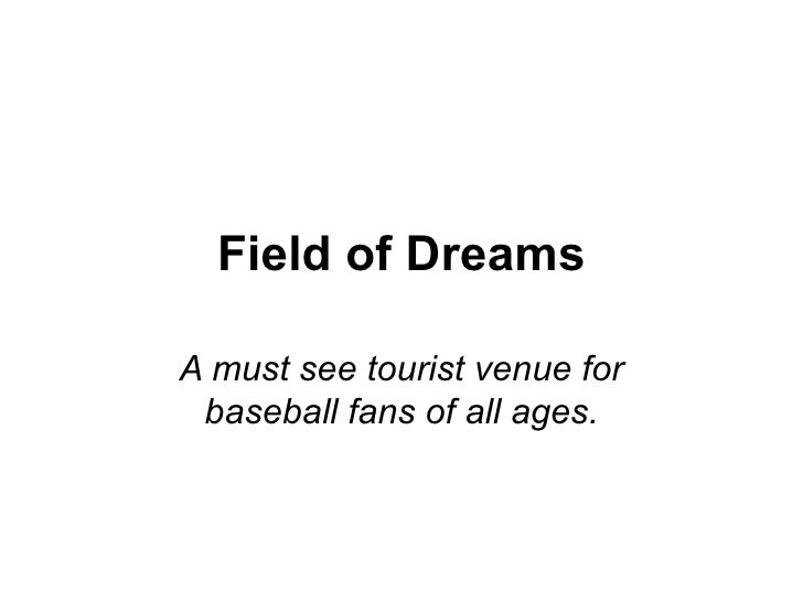 Field of DreamsA must see tourist venue for baseball fans of all ages.