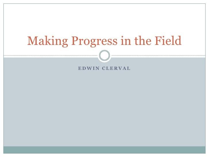 Edwin Clerval<br />Making Progress in the Field<br />