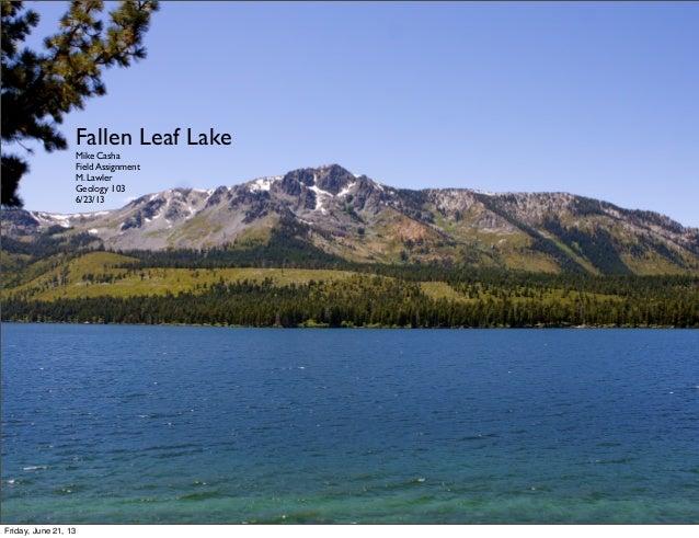 Fallen Leaf LakeMike CashaField AssignmentM. LawlerGeology 1036/23/13Friday, June 21, 13