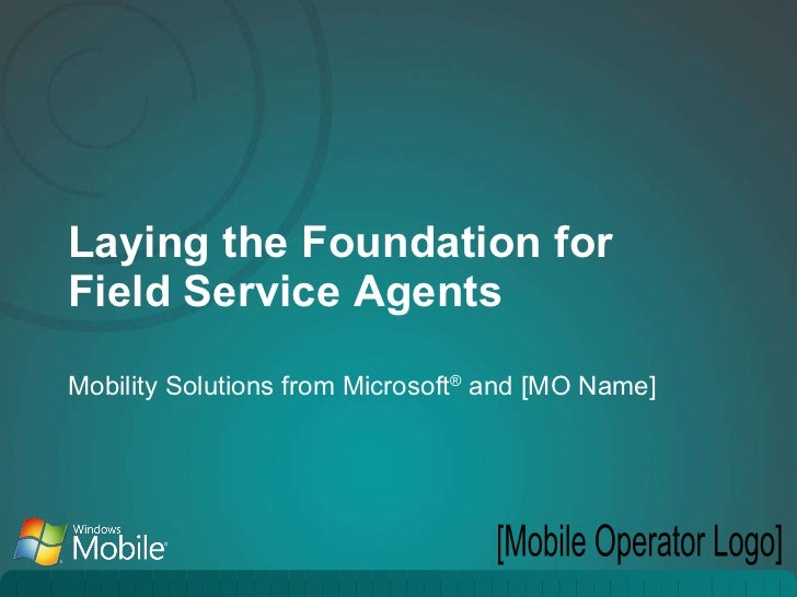 Laying the Foundation for Field Service Agents Mobility Solutions from Microsoft ®  and [MO Name] [Mobile Operator Logo]