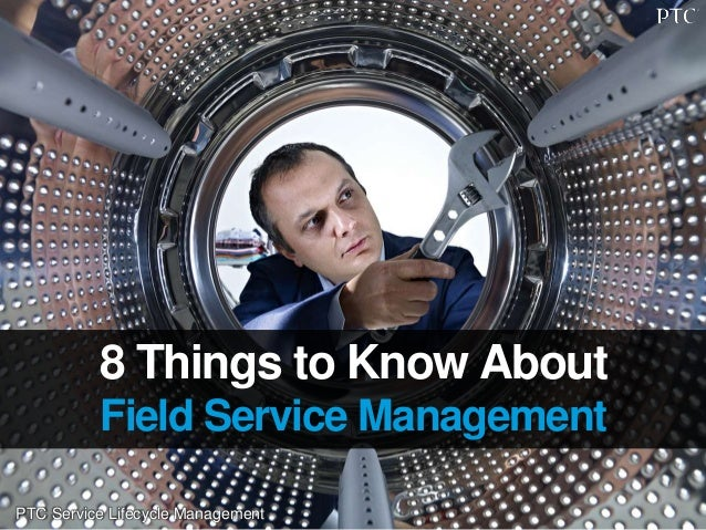 PTC Service Lifecycle Management 8 Things to Know About Field Service Management