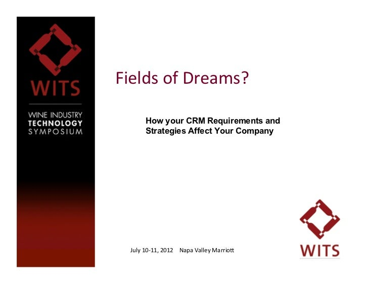 Fields of Dreams?               How your CRM Requirements and               Strategies Affect Your Company1     July ...