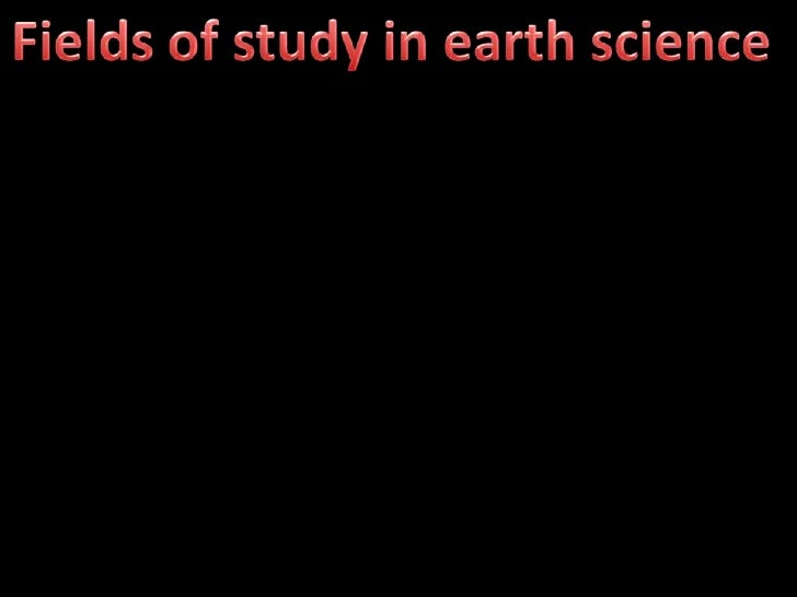 Fields of study in earth science <br />