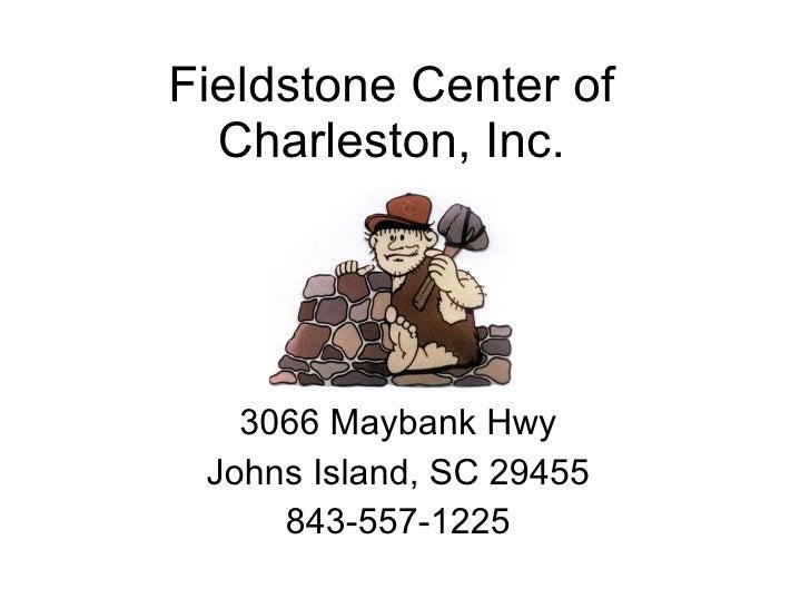 Fieldstone Center of Charleston, Inc. 3066 Maybank Hwy Johns Island, SC 29455 843-557-1225
