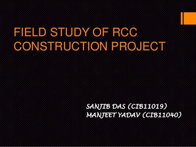 FIELD STUDY OF RCCCONSTRUCTION PROJECT         SANJIB DAS (CIB11019)         MANJEET YADAV (CIB11040)