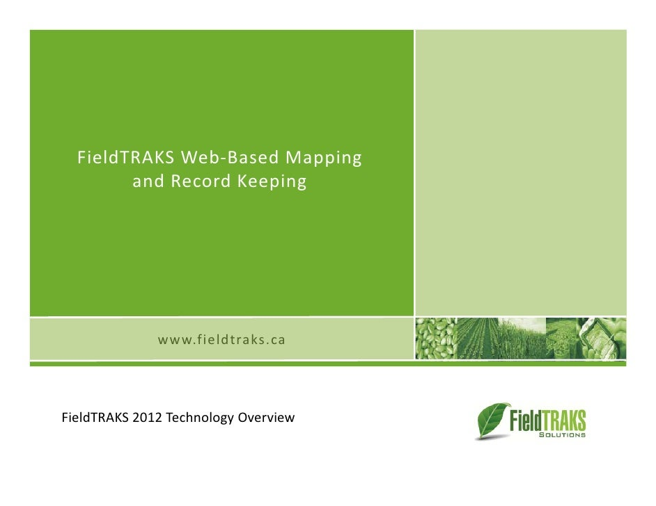 FieldTRAKSWeb‐BasedMapping        andRecordKeeping              www.fieldtraks.caFieldTRAKS2012TechnologyOverview