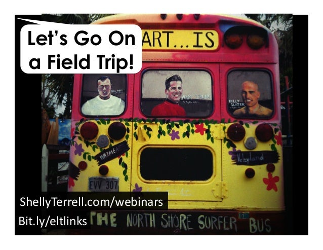 Bit.ly/eltlinks	    ShellyTerrell.com/webinars	    Let's Go On a Field Trip!