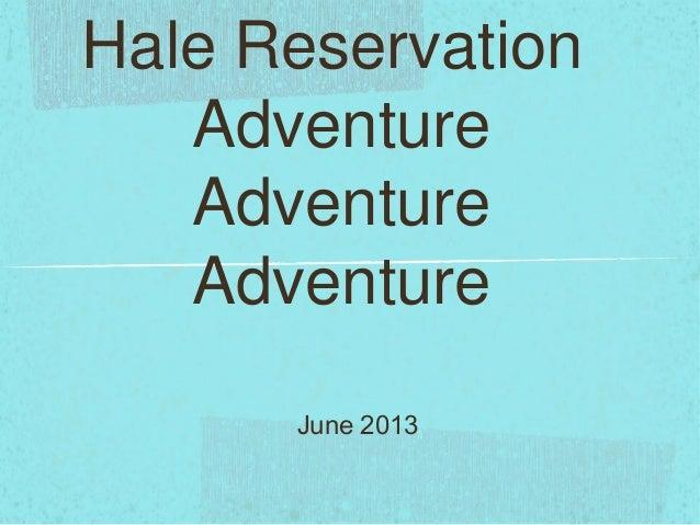 Hale ReservationAdventureAdventureAdventureJune 2013
