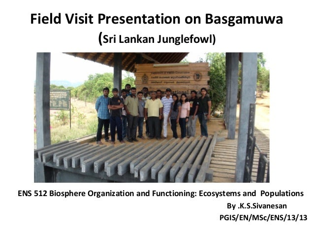 Field Visit Presentation on Basgamuwa (Sri Lankan Junglefowl)  ENS 512 Biosphere Organization and Functioning: Ecosystems ...