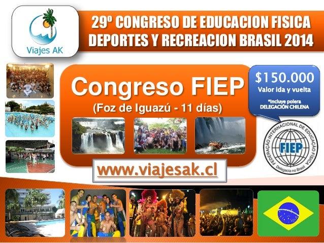 29º CONGRESO DE EDUCACION FISICA DEPORTES Y RECREACION BRASIL 2014  Congreso FIEP (Foz de Iguazú - 11 días)  www.viajesak....