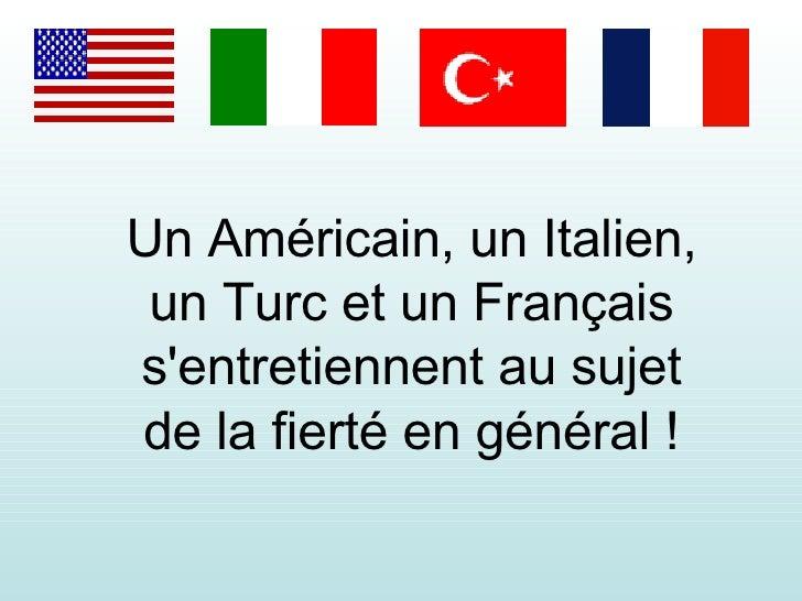 Un Américain, un Italien, un Turc et un Français s'entretiennent au sujet de la fierté en général !