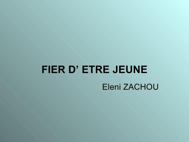 FIER D' ETRE JEUNE Eleni ZACHOU