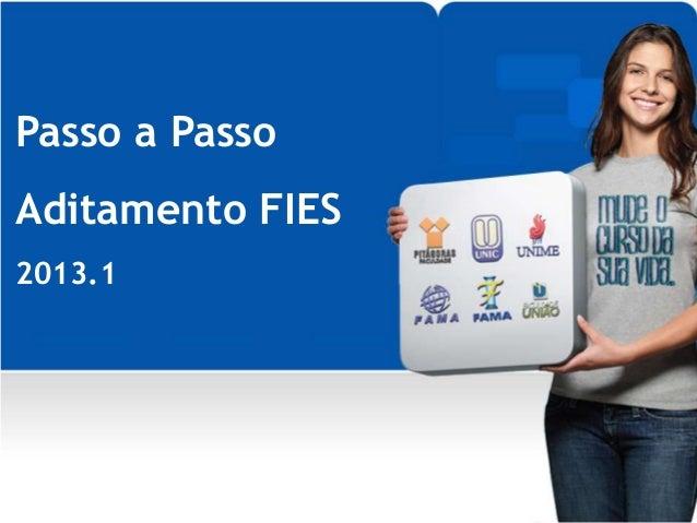 Passo a PassoAditamento FIES2013.1 Encontro de Comunicação 2012Trade Marketing03/12/2012 03/12/12