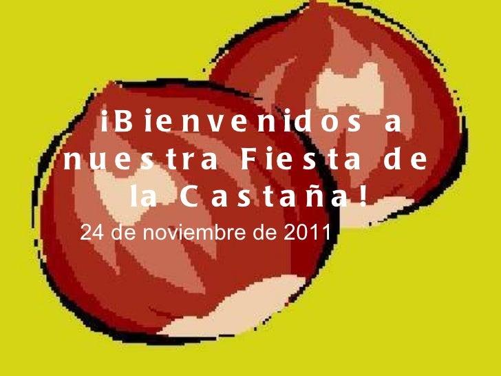 ¡Bienvenidos a nuestra Fiesta de la Castaña! 24 de noviembre de 2011