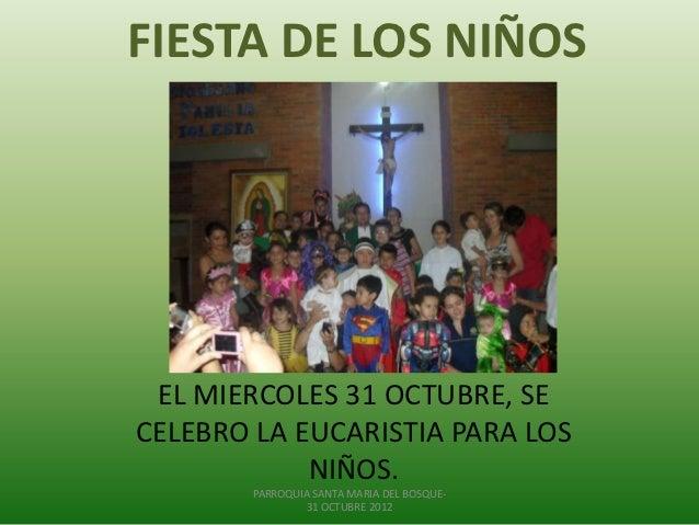 FIESTA DE LOS NIÑOS EL MIERCOLES 31 OCTUBRE, SECELEBRO LA EUCARISTIA PARA LOS            NIÑOS.        PARROQUIA SANTA MAR...