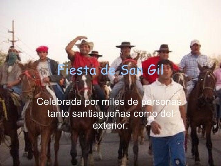 Fiesta de San Gil Celebrada por miles de personas, tanto santiagueñas como del exterior.