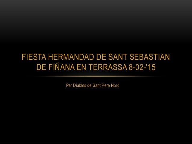 Per Diables de Sant Pere Nord FIESTA HERMANDAD DE SANT SEBASTIAN DE FIÑANA EN TERRASSA 8-02-'15