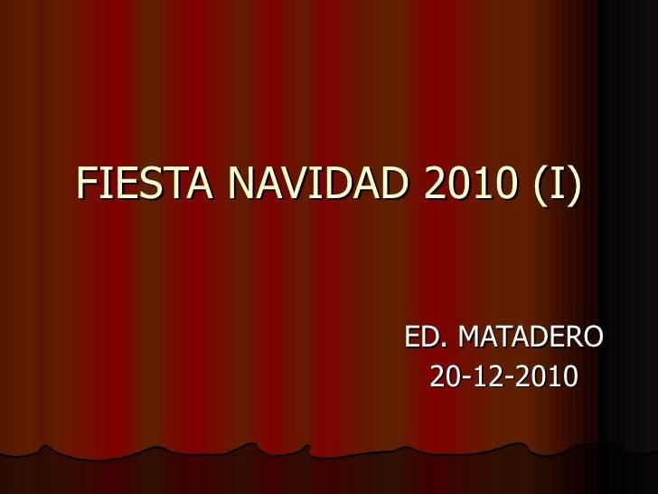 FIESTA NAVIDAD 2010 (I) ED. MATADERO 20-12-2010