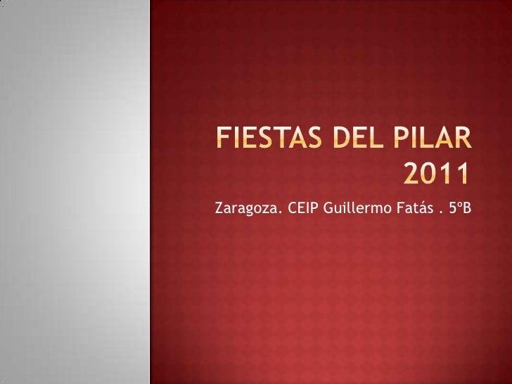 Fiestas del pilar 2011<br />Zaragoza. CEIP Guillermo Fatás . 5ºB<br />