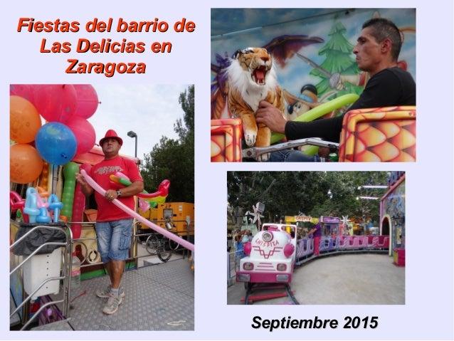 Fiestas del barrio deFiestas del barrio de Las Delicias enLas Delicias en ZaragozaZaragoza Septiembre 2015Septiembre 2015