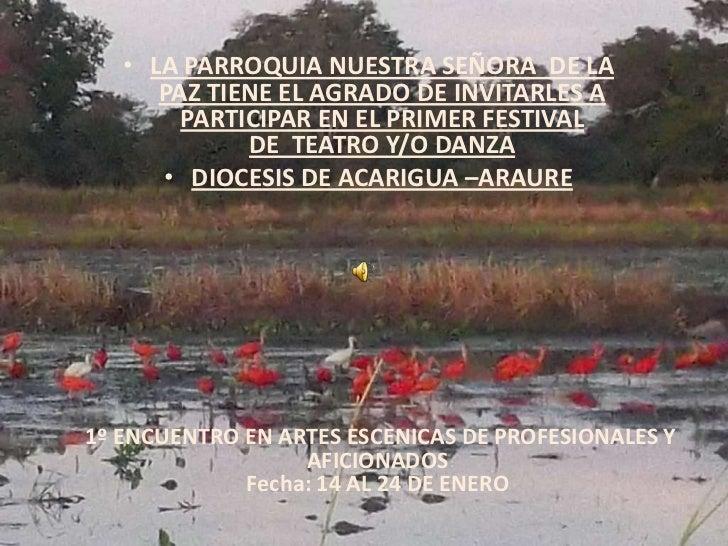 • LA PARROQUIA NUESTRA SEÑORA DE LA      PAZ TIENE EL AGRADO DE INVITARLES A        PARTICIPAR EN EL PRIMER FESTIVAL      ...