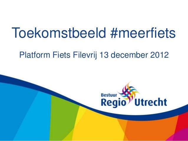 Toekomstbeeld #meerfiets Platform Fiets Filevrij 13 december 2012