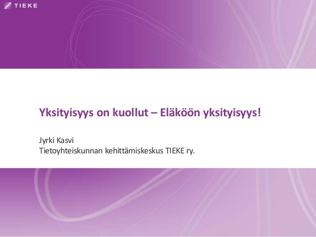 Yksityisyys on kuollut – Eläköön yksityisyys! Jyrki Kasvi Tietoyhteiskunnan kehittämiskeskus TIEKE ry.