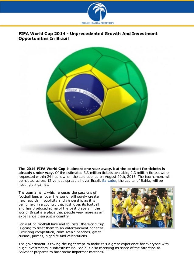 FIFA World Cup 2014 - Unprecedented Growth And Investment Opportunities In Brazil  The 2014 FIFA World Cup is almost one y...