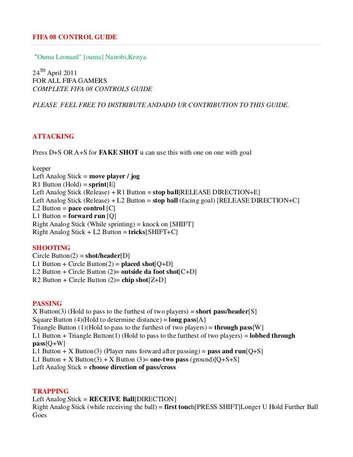 """FIFA 08 CONTROL GUIDE""""Ouma Leonard"""" [ouma] Nairobi,Kenya24TH April 2011FOR ALL FIFA GAMERSCOMPLETE FIFA 08 CONTROLS GUIDEP..."""