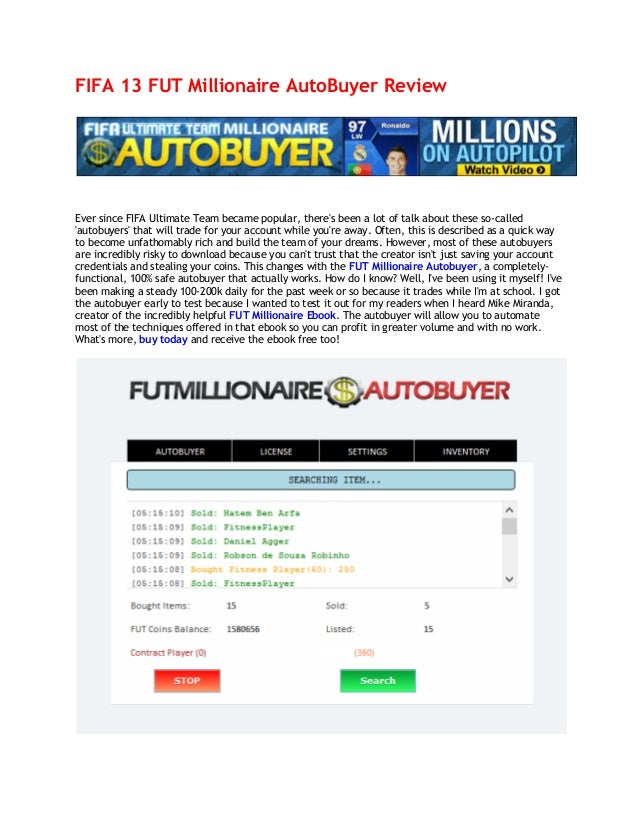 FIFA 13 FUT Millionaire AutoBuyer ReviewEver since FIFA Ultimate Team became popular, theres been a lot of talk about thes...