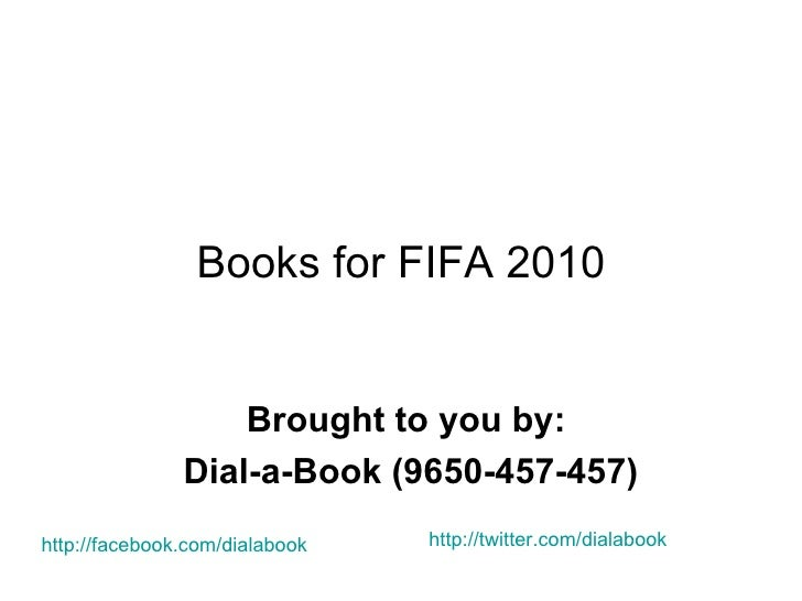 Books for FIFA 2010 Brought to you by:  Dial-a-Book (9650-457-457) http://facebook.com/dialabook http://twitter.com/dialab...