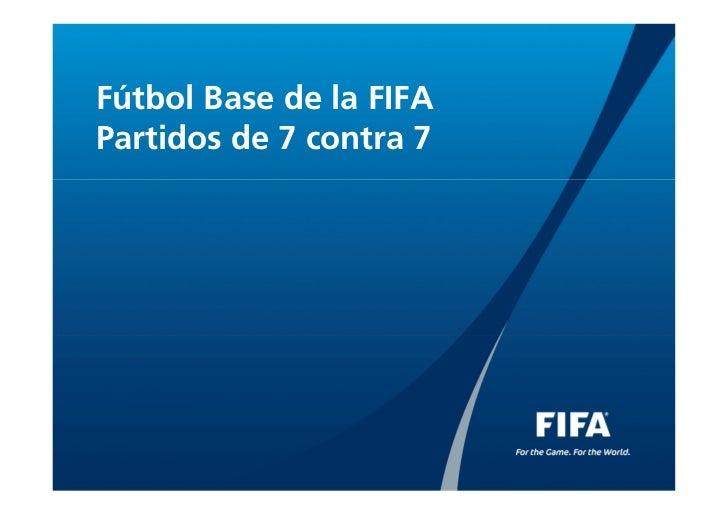 Fútbol Base de la FIFAPartidos de 7 contra 7