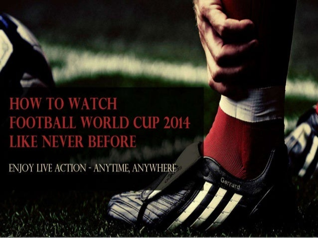 How to Watch Football World Cup 2014 Like Never Before