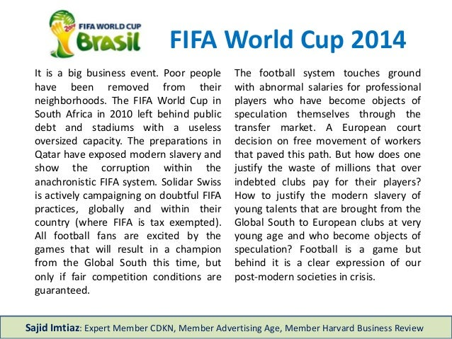 FIFA World Cup 2014 It is a big business event. Poor people have been removed from their neighborhoods. The FIFA World Cup...