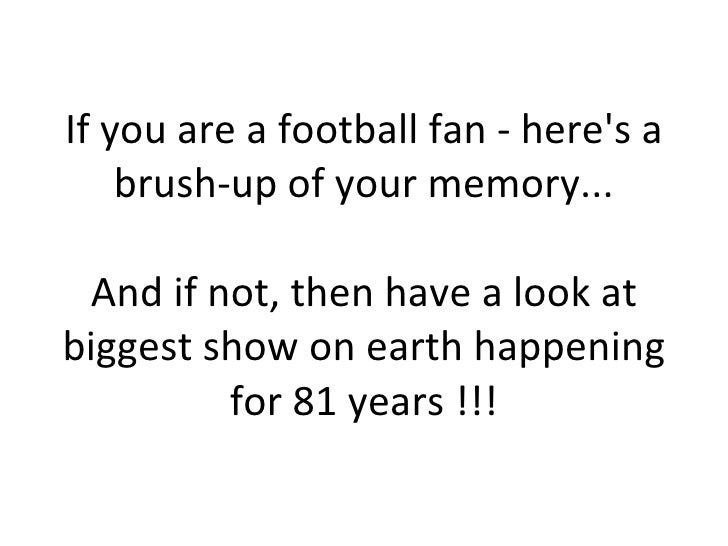 If you are a football fan - here's a brush-up of your memory... And if not, then have a look at biggest show on earth happ...