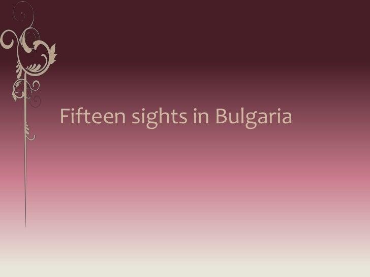 Fifteen sights in bulgaria
