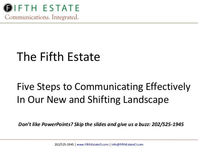 The Fifth Estate Five Steps to Communicating Effectively In Our New and Shifting Landscape Don't like PowerPoints? Skip th...